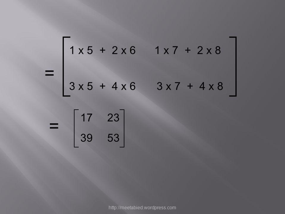 1 x 5 + 2 x 6 1 x 7 + 2 x 8. = 3 x 5 + 4 x 6.