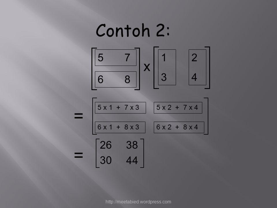 Contoh 2: 5 7. 1. 3. 2. 4. x. 6 8. 5 x 1 + 7 x 3. 5 x 2 + 7 x 4. = 6 x 1 + 8 x 3.