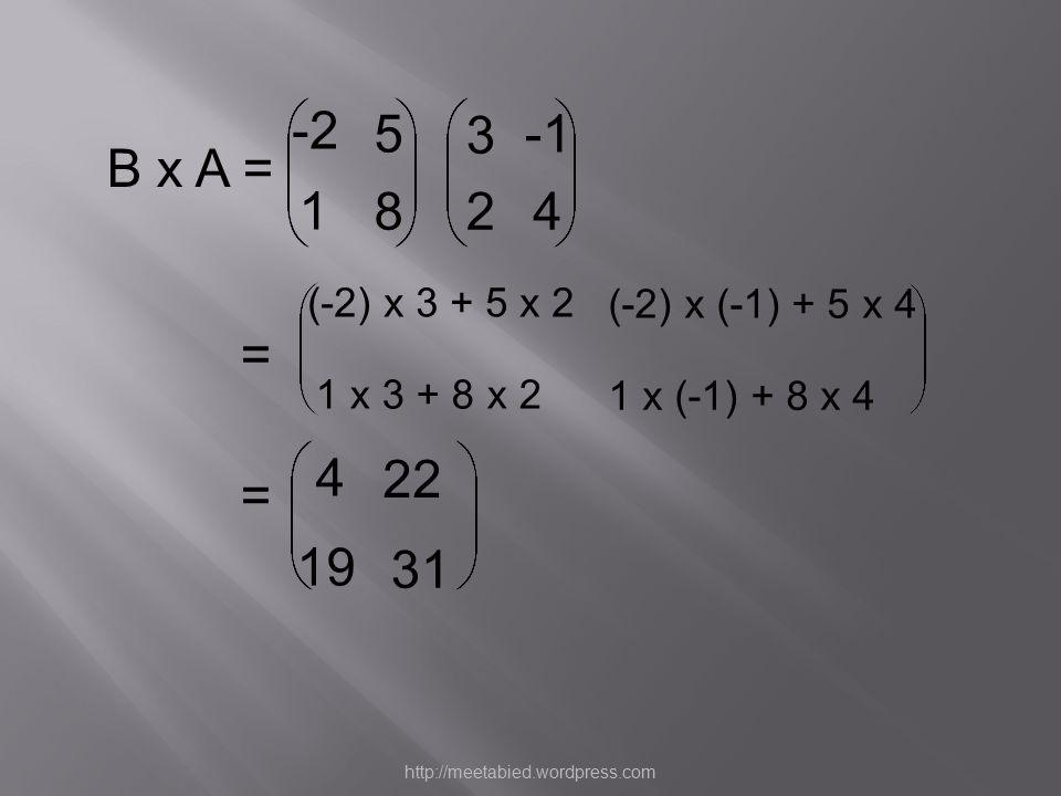 B x A = 3. 2. 4. -1. -2. 5. 1. 8. (-2) x 3 + 5 x 2. (-2) x (-1) + 5 x 4. = 1 x 3 + 8 x 2.