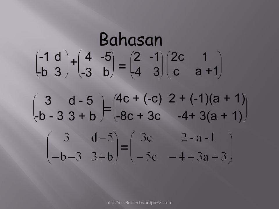 Bahasan + = = = -1 d 4 -5 2 -1 2c 1 -b 3 -3 b -4 3 c a +1 4c + (-c)