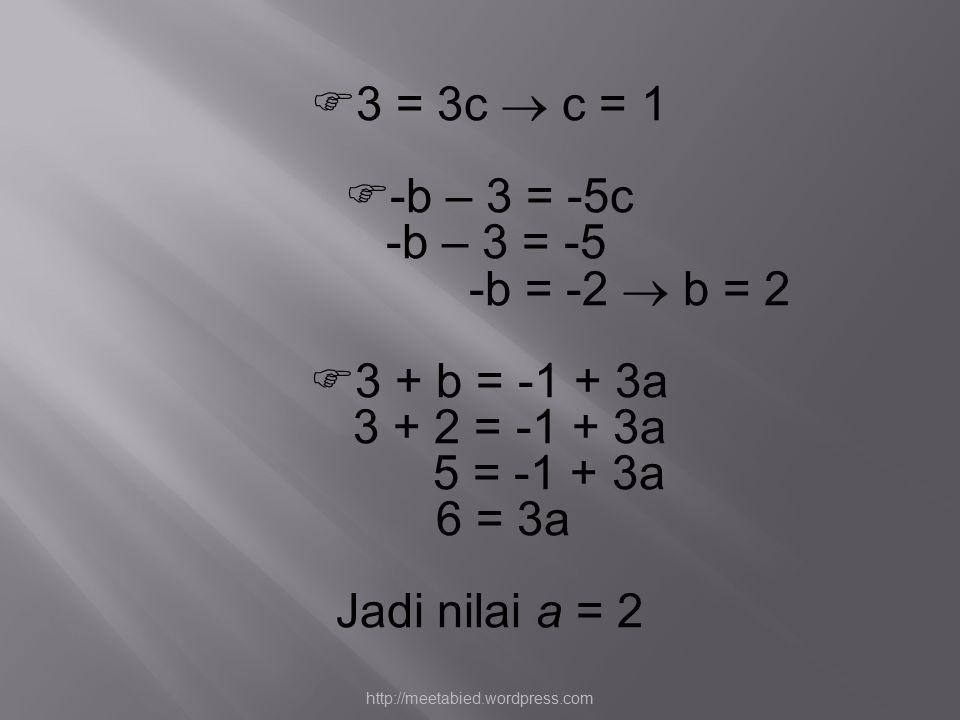 3 = 3c  c = 1 -b – 3 = -5c -b – 3 = -5 -b = -2  b = 2