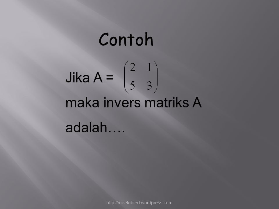 Contoh Jika A = maka invers matriks A adalah….
