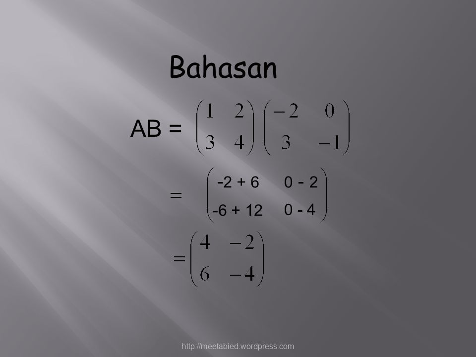 Bahasan AB = -2 + 6 0 - 2 -6 + 12 0 - 4 http://meetabied.wordpress.com