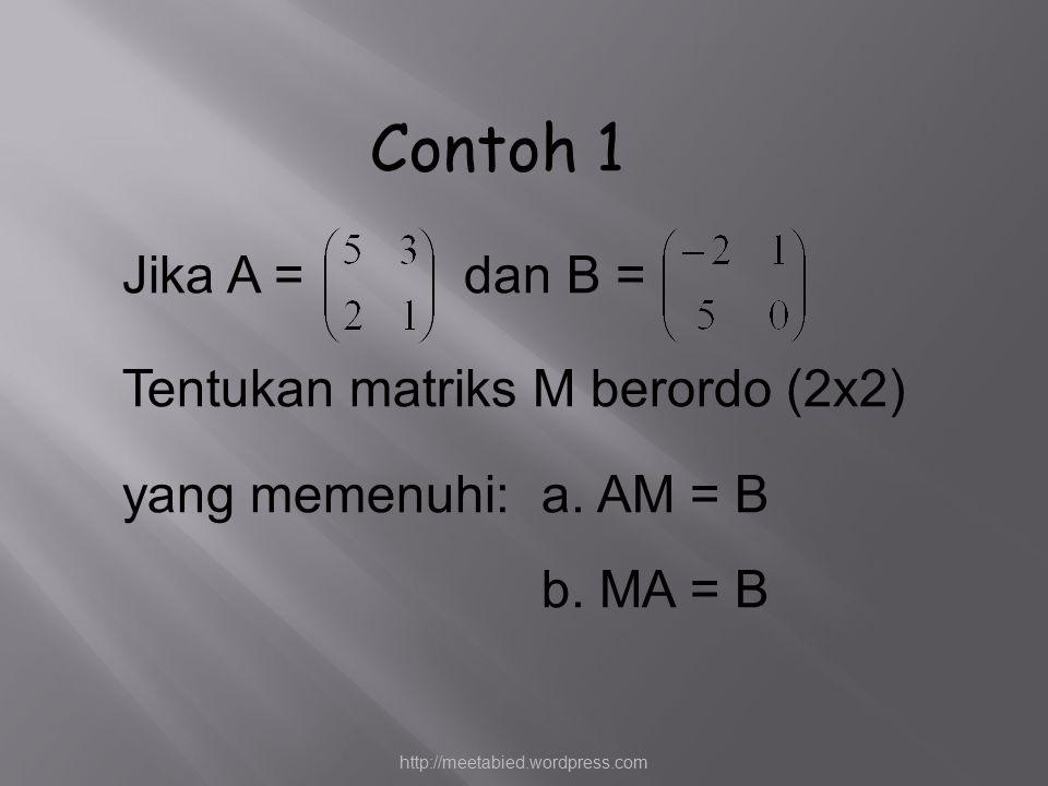Contoh 1 Jika A = dan B = Tentukan matriks M berordo (2x2)