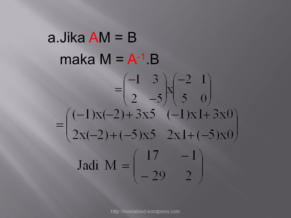 Jika AM = B maka M = A-1.B http://meetabied.wordpress.com