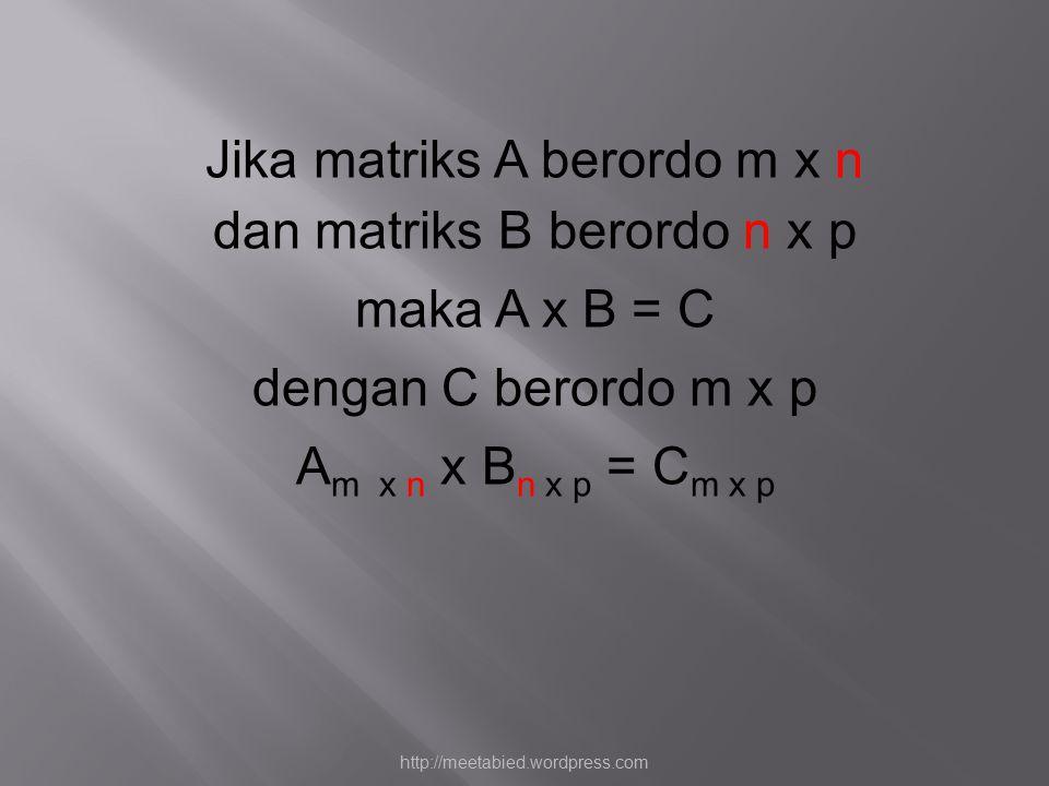 Jika matriks A berordo m x n dan matriks B berordo n x p