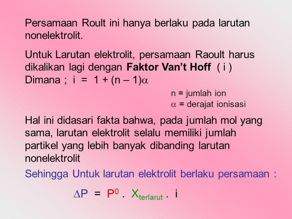 Persamaan Roult ini hanya berlaku pada larutan nonelektrolit.