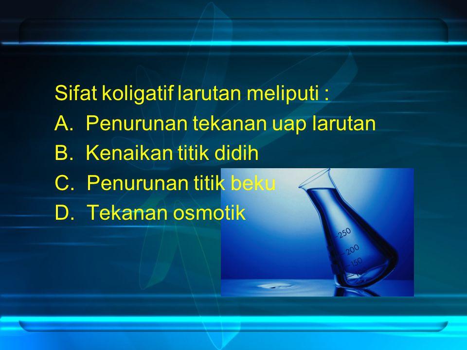 Sifat koligatif larutan meliputi :