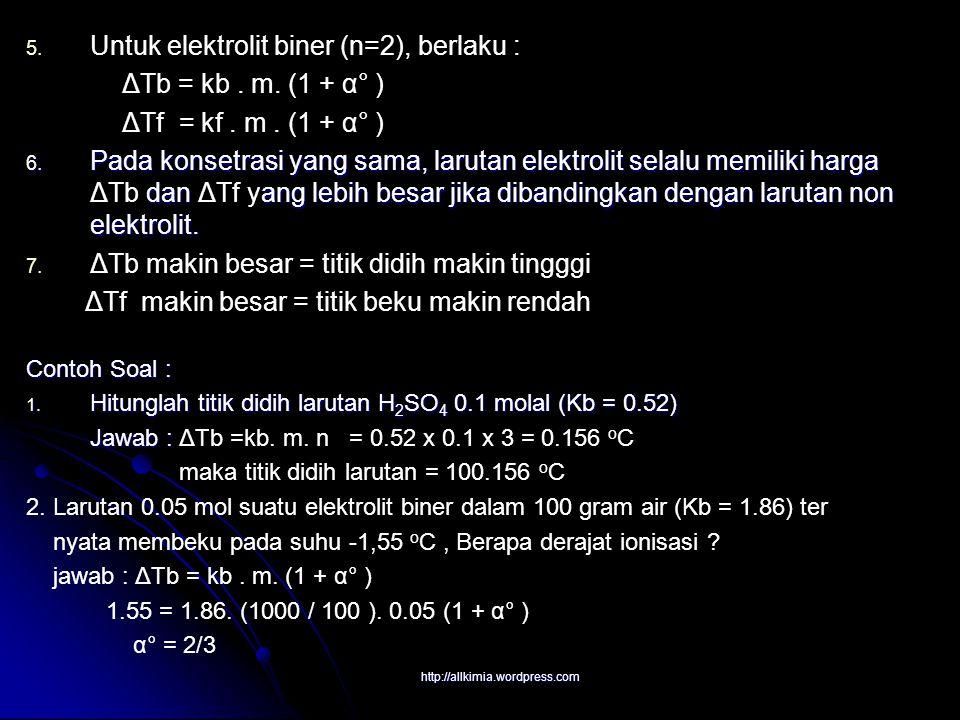 Untuk elektrolit biner (n=2), berlaku : ΔTb = kb . m. (1 + α° )
