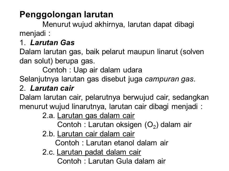 Penggolongan larutan Menurut wujud akhirnya, larutan dapat dibagi menjadi : 1. Larutan Gas.