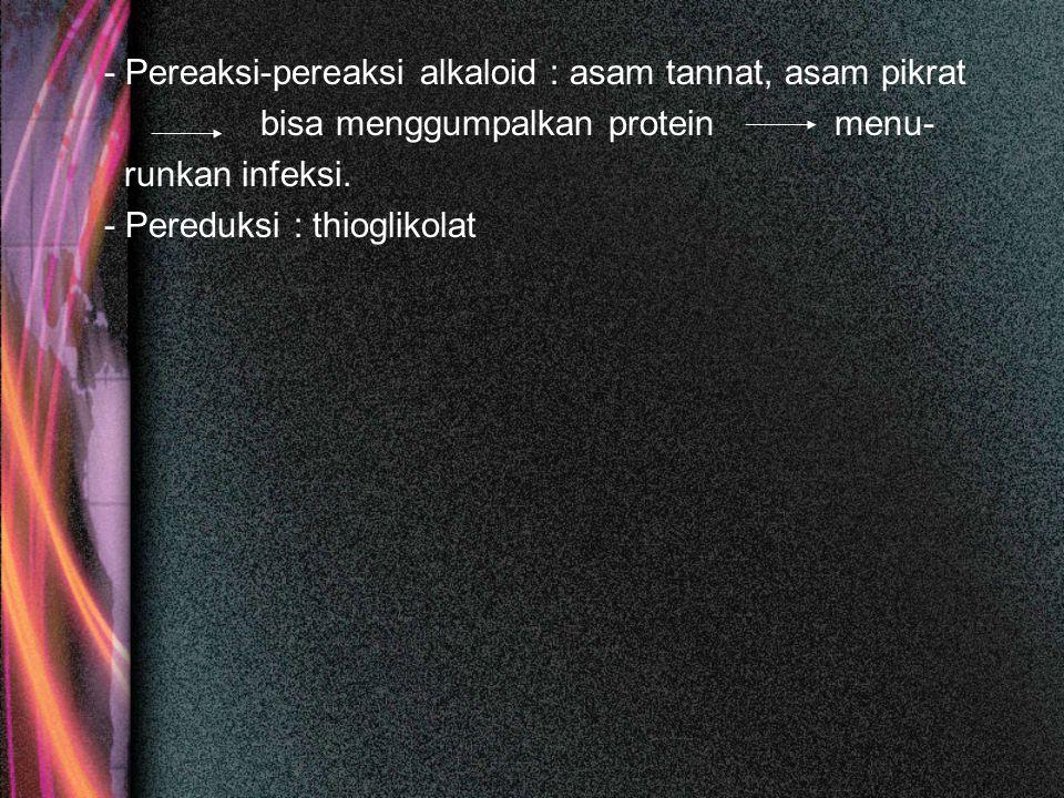 - Pereaksi-pereaksi alkaloid : asam tannat, asam pikrat