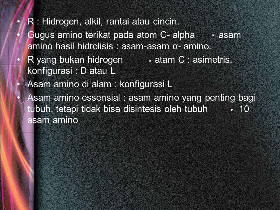 R : Hidrogen, alkil, rantai atau cincin.