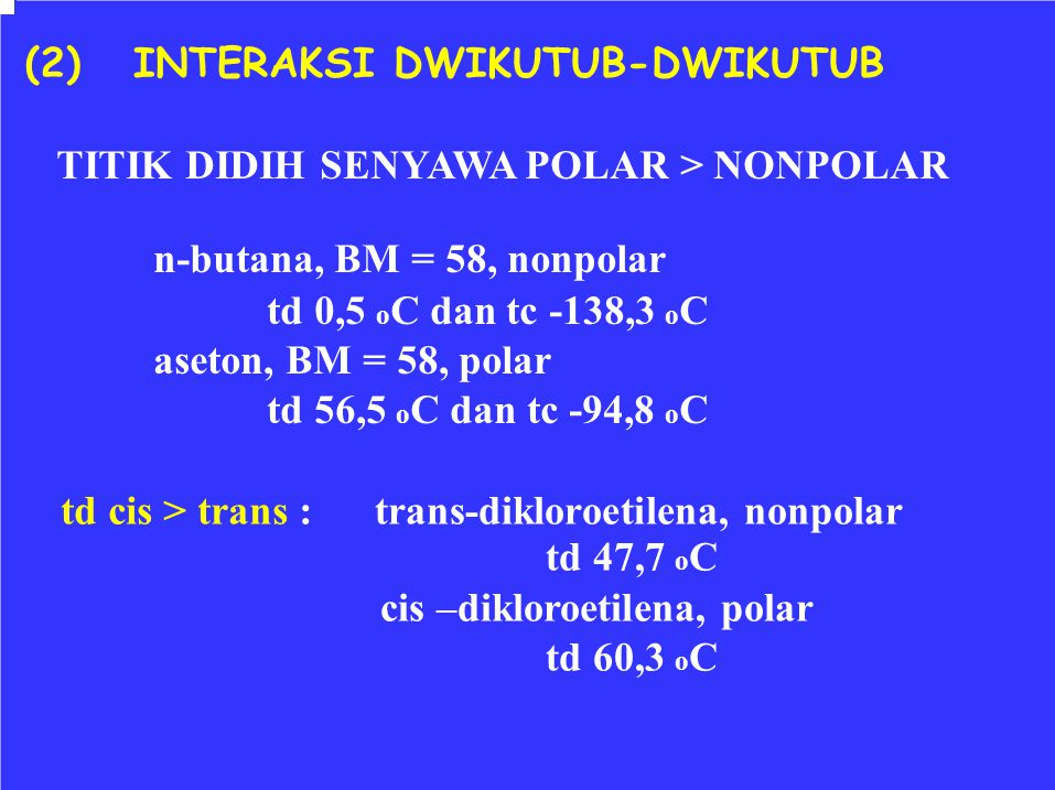(2) INTERAKSI DWIKUTUB-DWIKUTUB. TITIK DIDIH SENYAWA POLAR > NONPOLAR. n-butana, BM = 58, nonpolar.