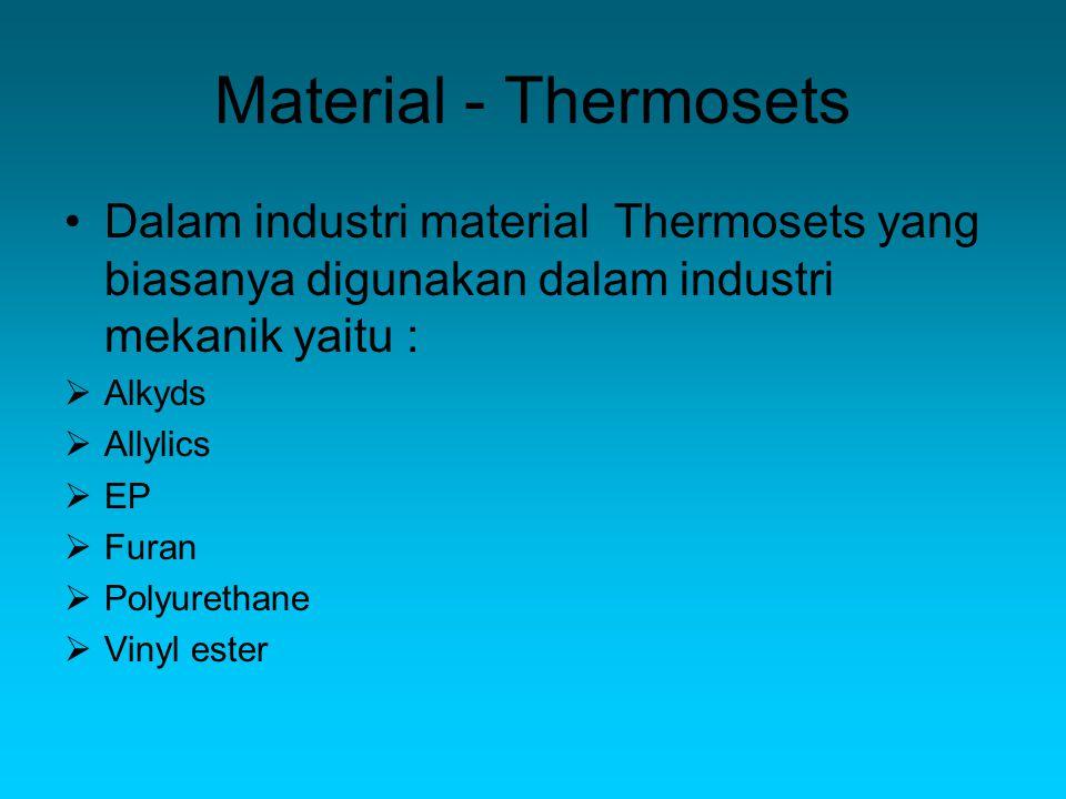 Material - Thermosets Dalam industri material Thermosets yang biasanya digunakan dalam industri mekanik yaitu :