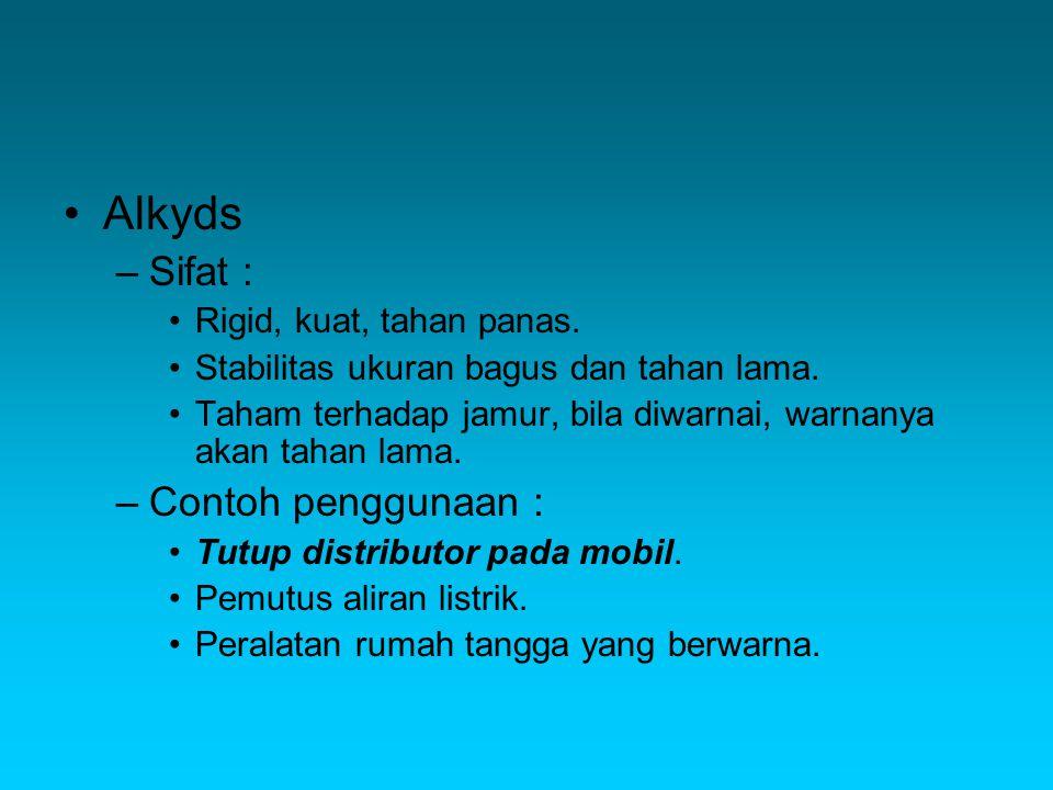 Alkyds Sifat : Contoh penggunaan : Rigid, kuat, tahan panas.