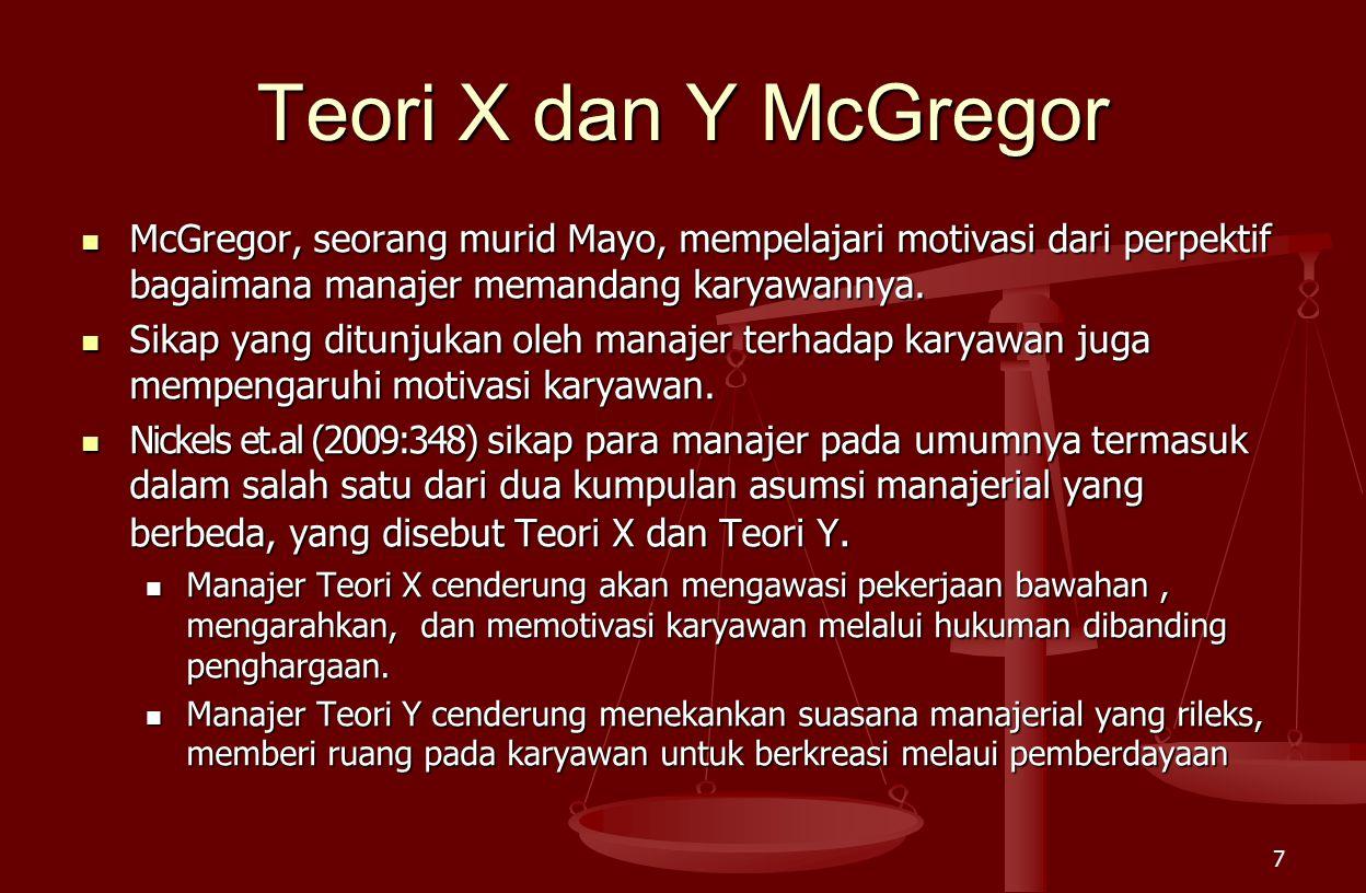 Teori X dan Y McGregor McGregor, seorang murid Mayo, mempelajari motivasi dari perpektif bagaimana manajer memandang karyawannya.
