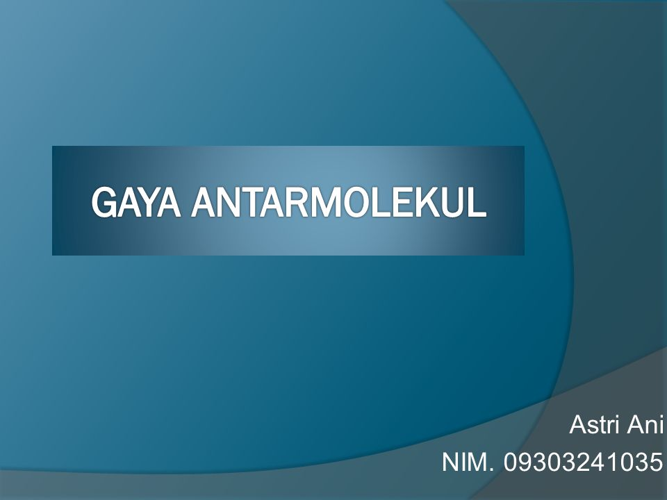 GAYA ANTARMOLEKUL Astri Ani NIM. 09303241035