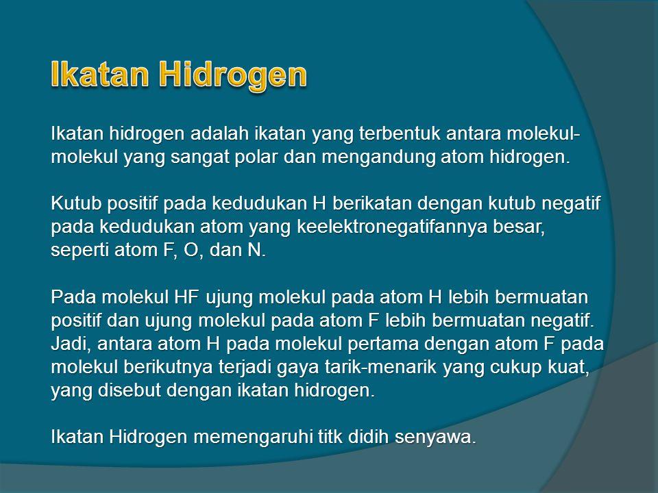 Ikatan Hidrogen Ikatan hidrogen adalah ikatan yang terbentuk antara molekul-molekul yang sangat polar dan mengandung atom hidrogen.