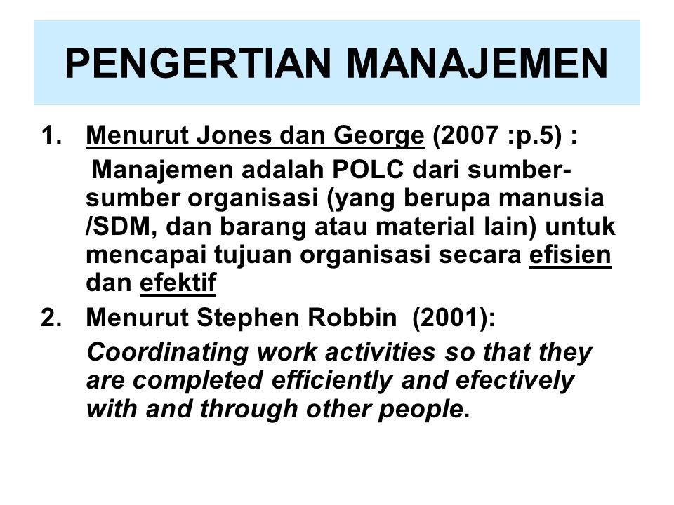 PENGERTIAN MANAJEMEN Menurut Jones dan George (2007 :p.5) :