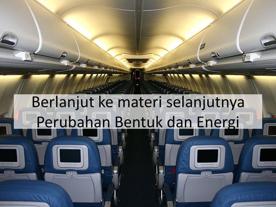 Berlanjut ke materi selanjutnya Perubahan Bentuk dan Energi