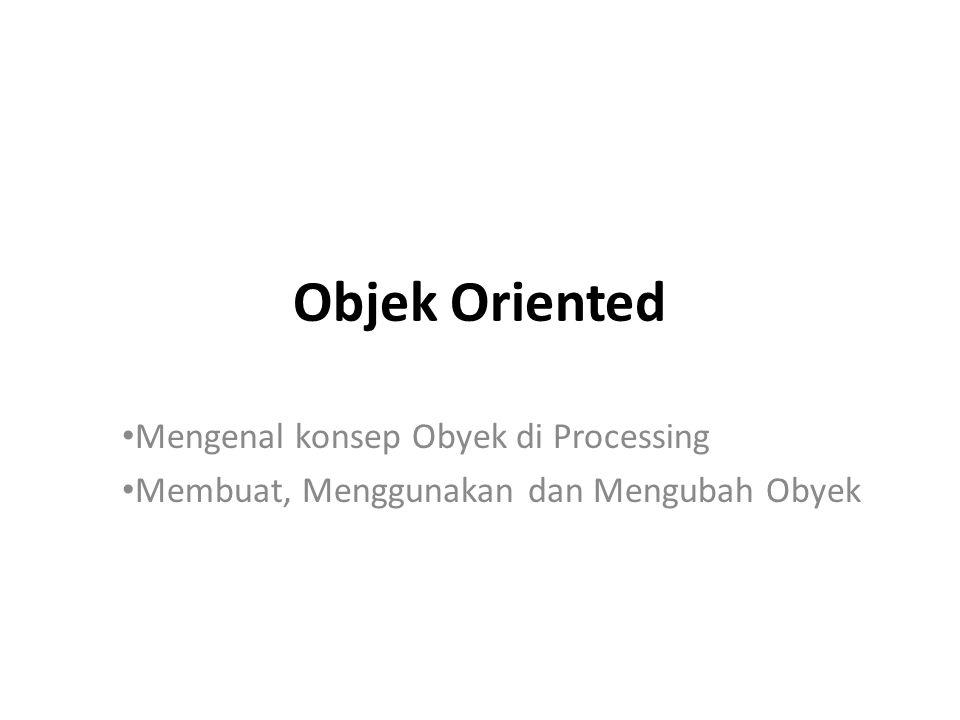 Objek Oriented Mengenal konsep Obyek di Processing