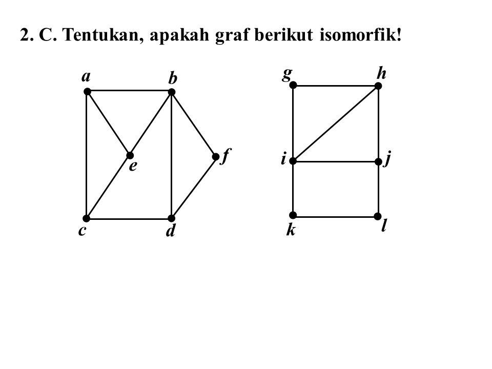  2. C. Tentukan, apakah graf berikut isomorfik! a f e c d b g h i l j
