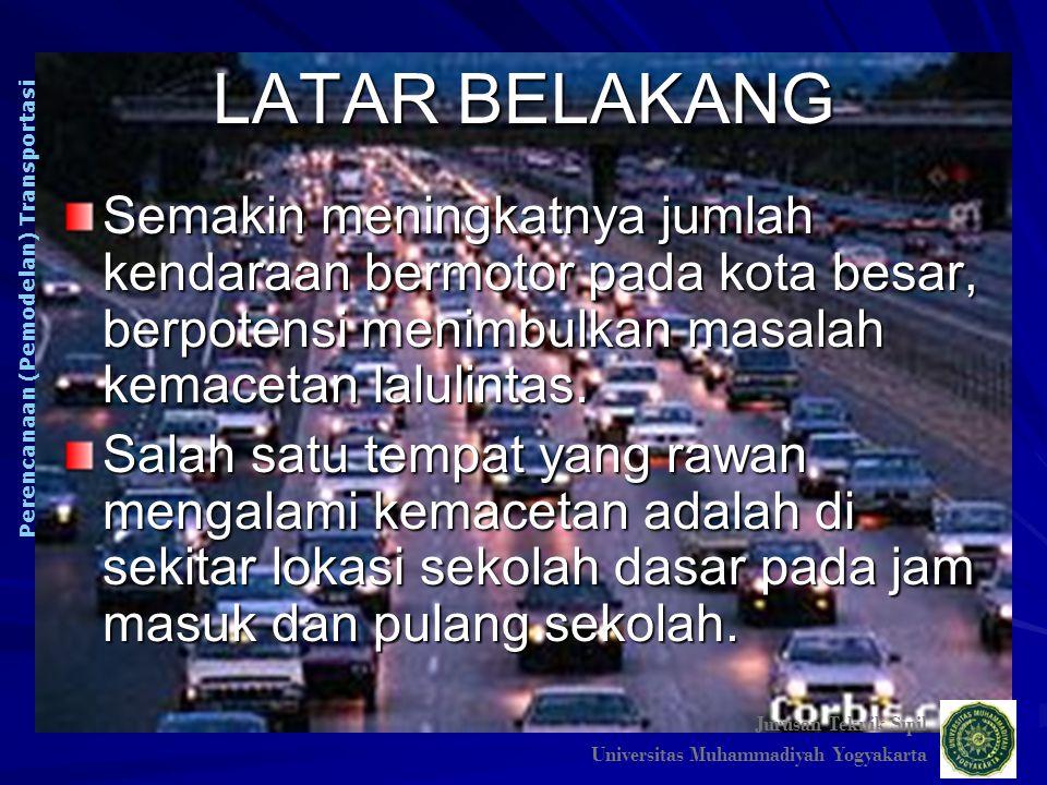 LATAR BELAKANG Jurusan Teknik Sipil. Universitas Muhammadiyah Yogyakarta. Perencanaan (Pemodelan) Transportasi.