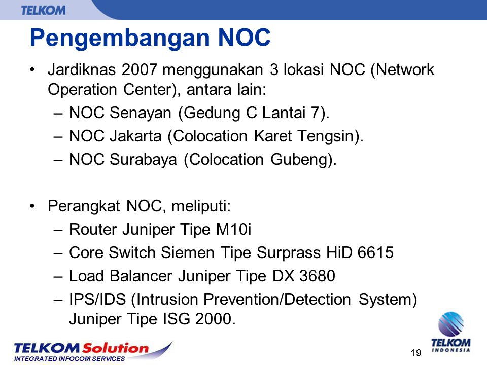Pengembangan NOC Jardiknas 2007 menggunakan 3 lokasi NOC (Network Operation Center), antara lain: NOC Senayan (Gedung C Lantai 7).