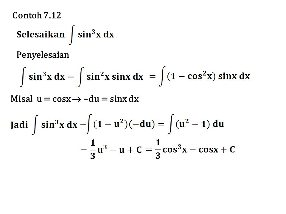 Contoh 7.12 Penyelesaian Misal u = cosx  –du = sinx dx