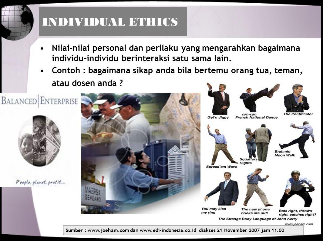 INDIVIDUAL ETHICS Nilai-nilai personal dan perilaku yang mengarahkan bagaimana individu-individu berinteraksi satu sama lain.