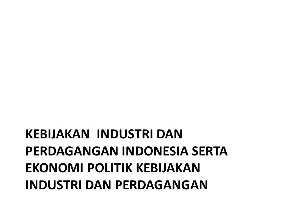 Kebijakan industri dan perdagangan indonesia serta ekonomi politik kebijakan industri dan perdagangan