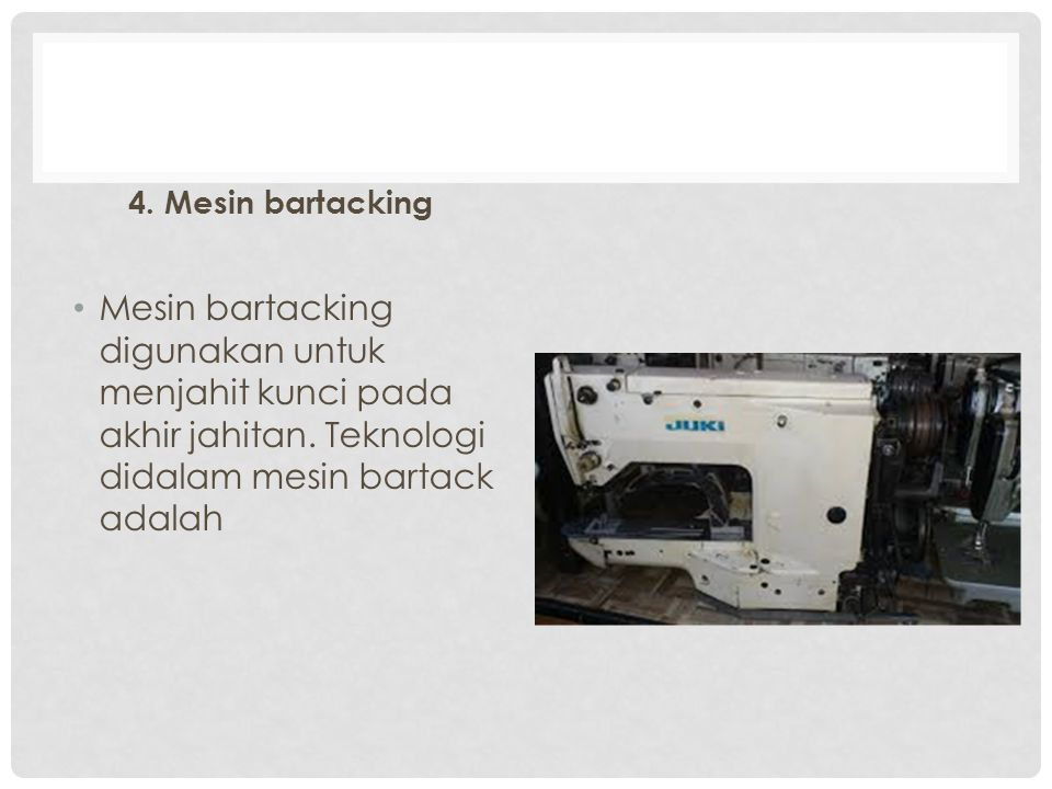 4. Mesin bartacking Mesin bartacking digunakan untuk menjahit kunci pada akhir jahitan.