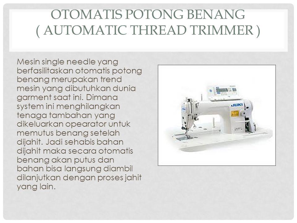 Otomatis Potong Benang ( Automatic Thread Trimmer )