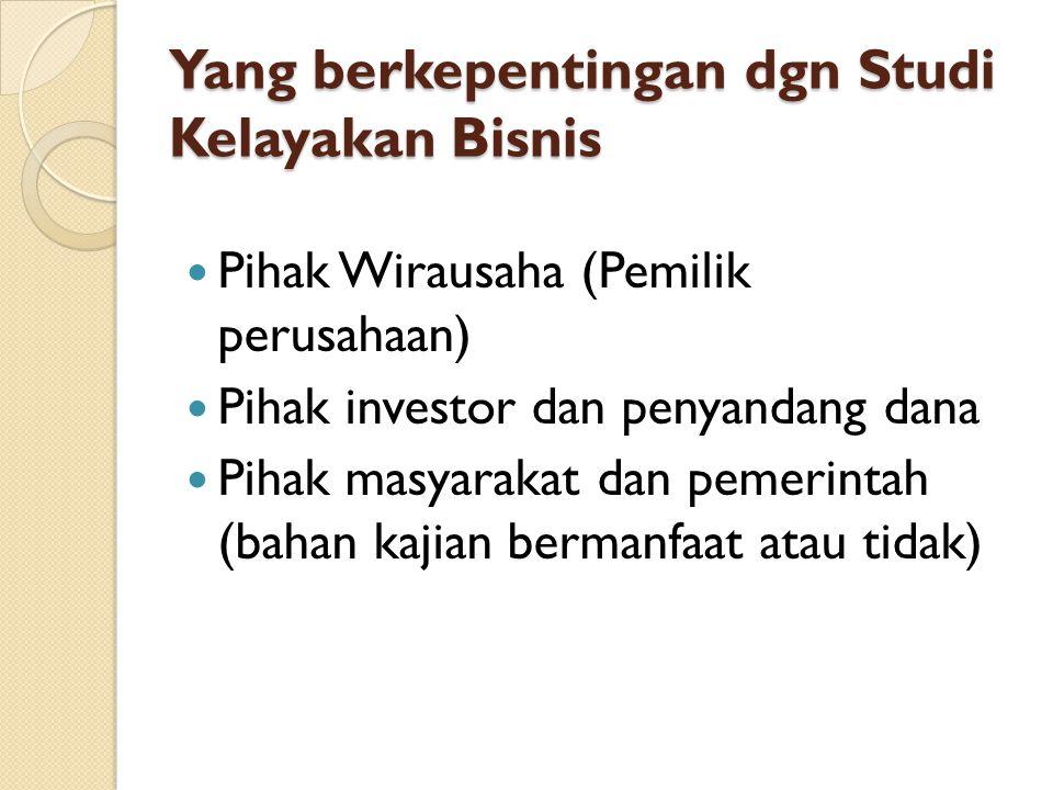 Yang berkepentingan dgn Studi Kelayakan Bisnis