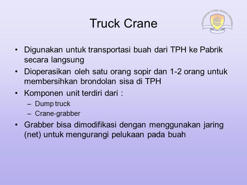 Truck Crane Digunakan untuk transportasi buah dari TPH ke Pabrik secara langsung.