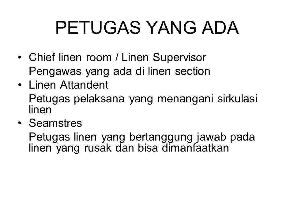 PETUGAS YANG ADA Chief linen room / Linen Supervisor