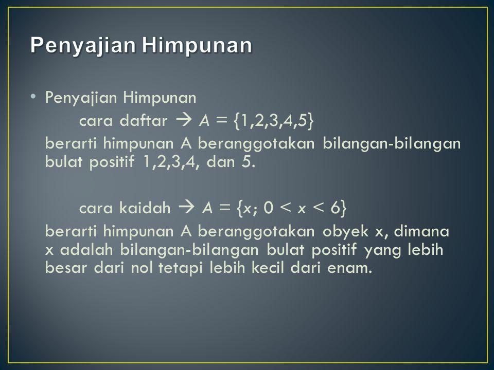 Penyajian Himpunan Penyajian Himpunan cara daftar  A = {1,2,3,4,5}