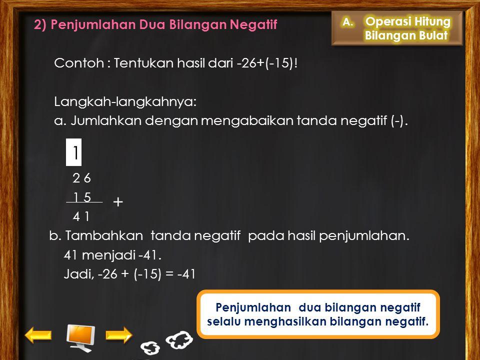 Penjumlahan dua bilangan negatif selalu menghasilkan bilangan negatif.