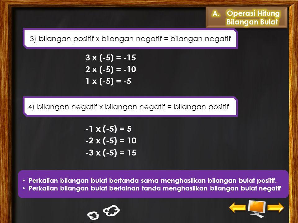 3) bilangan positif x bilangan negatif = bilangan negatif