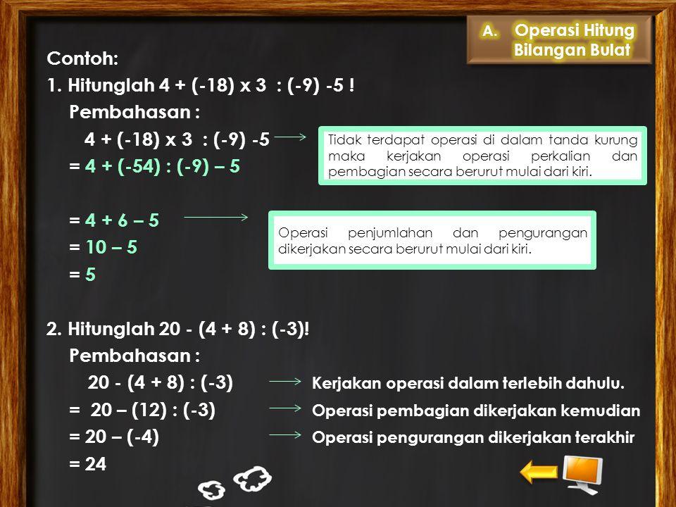 Contoh: 1. Hitunglah 4 + (-18) x 3 : (-9) -5
