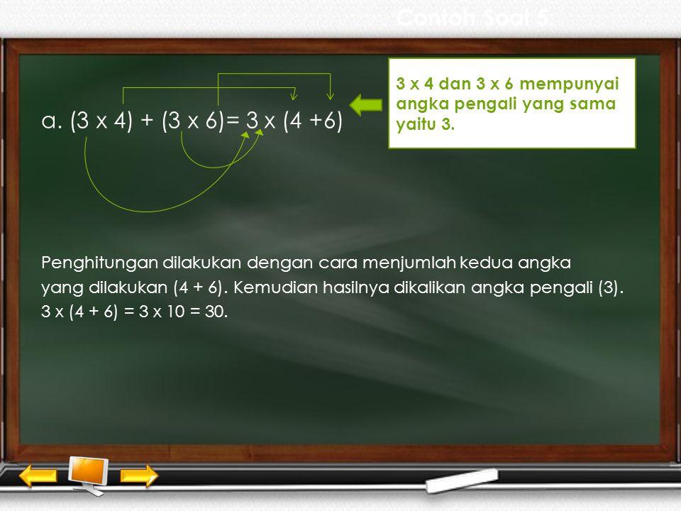 Contoh Soal 5: a. (3 x 4) + (3 x 6)= 3 x (4 +6)