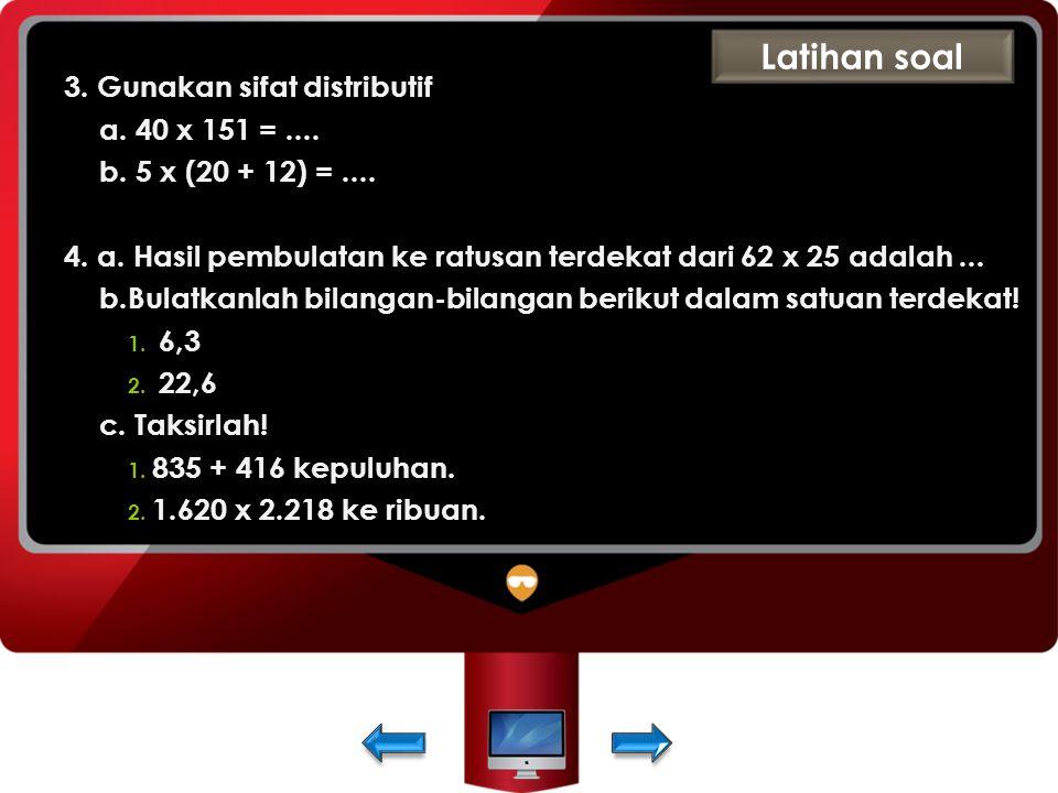 Latihan soal 3. Gunakan sifat distributif a. 40 x 151 = ....