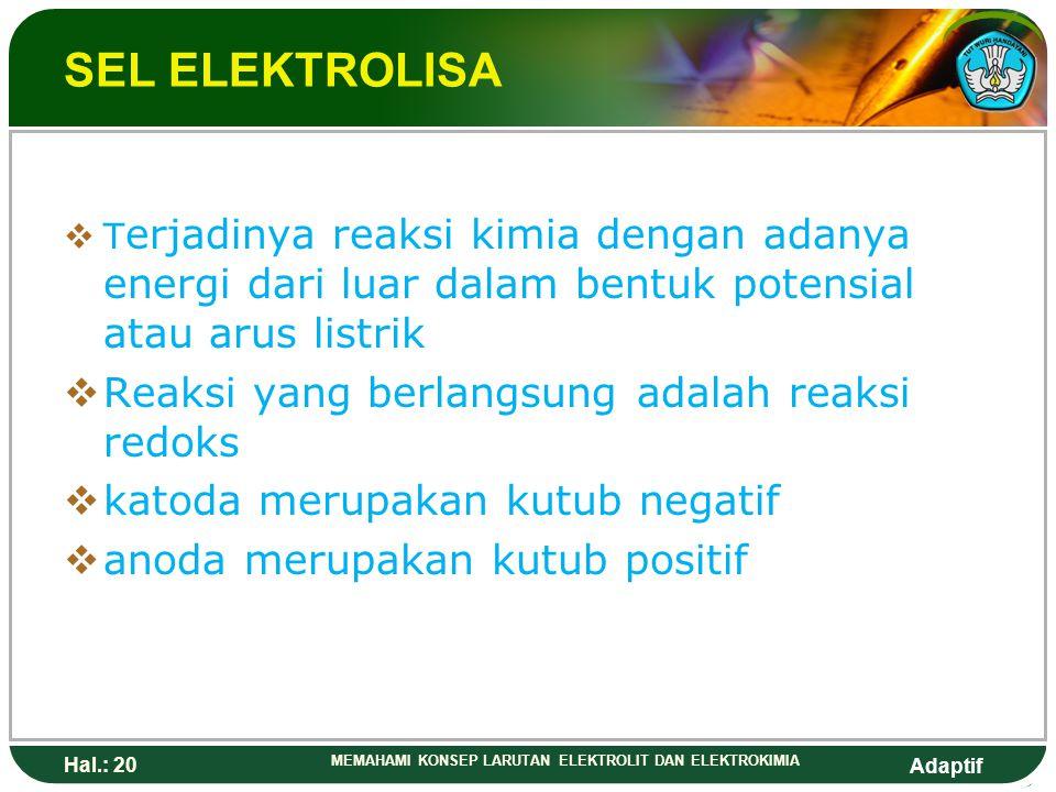 SEL ELEKTROLISA Reaksi yang berlangsung adalah reaksi redoks