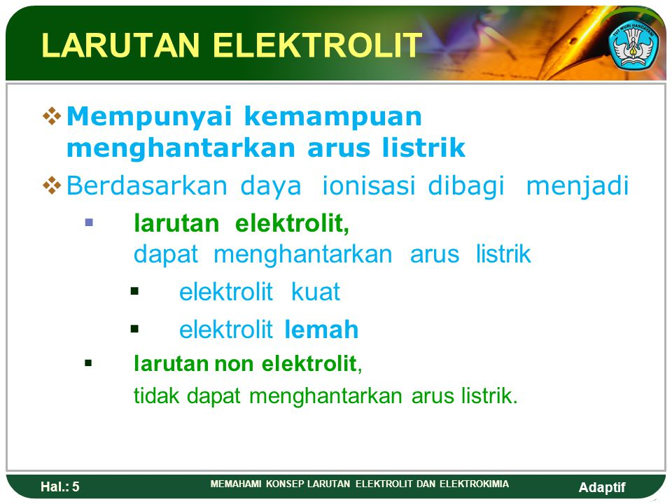LARUTAN ELEKTROLIT Mempunyai kemampuan menghantarkan arus listrik