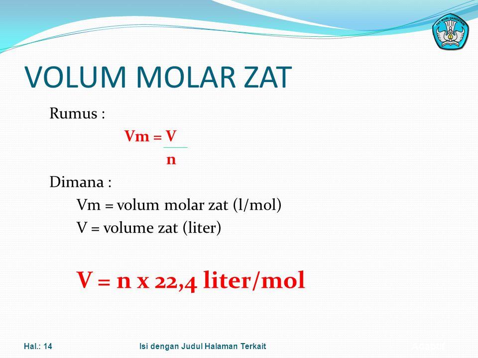 VOLUM MOLAR ZAT Rumus : Vm = V n Dimana : Vm = volum molar zat (l/mol) V = volume zat (liter) V = n x 22,4 liter/mol