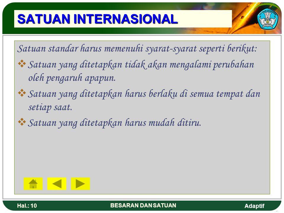 SATUAN INTERNASIONAL Satuan standar harus memenuhi syarat-syarat seperti berikut: