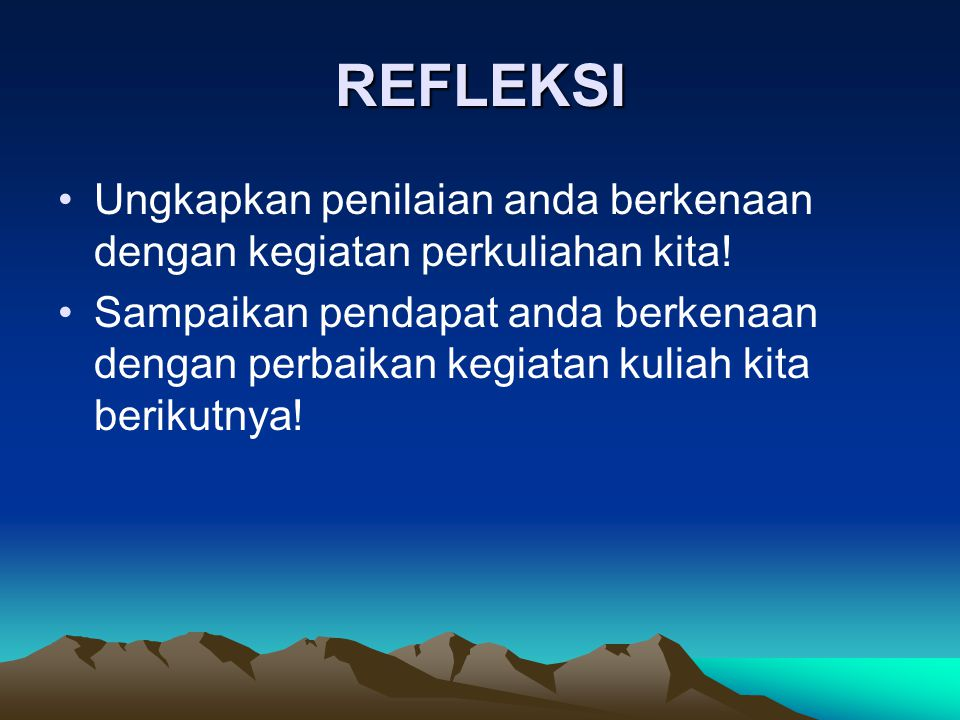 REFLEKSI Ungkapkan penilaian anda berkenaan dengan kegiatan perkuliahan kita!