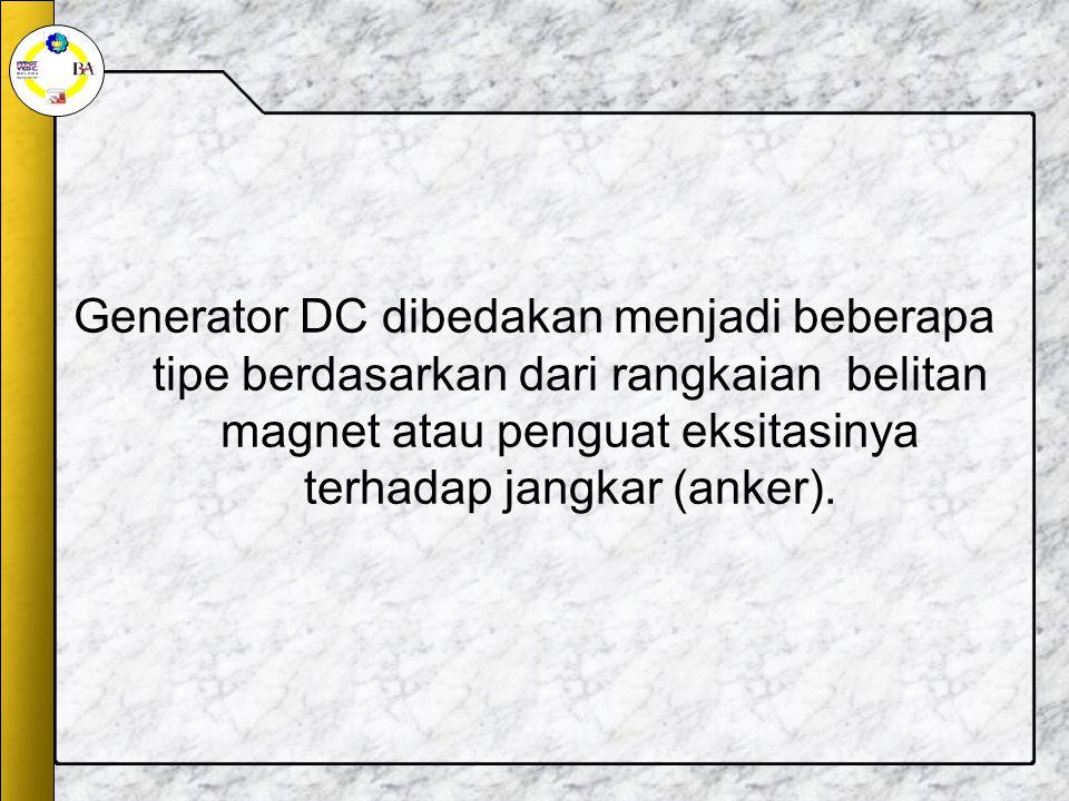 Generator DC dibedakan menjadi beberapa tipe berdasarkan dari rangkaian belitan magnet atau penguat eksitasinya terhadap jangkar (anker).
