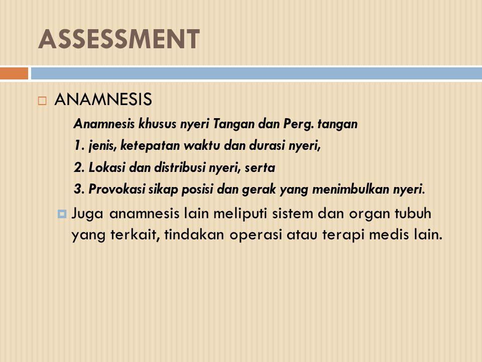 ASSESSMENT ANAMNESIS. Anamnesis khusus nyeri Tangan dan Perg. tangan. 1. jenis, ketepatan waktu dan durasi nyeri,