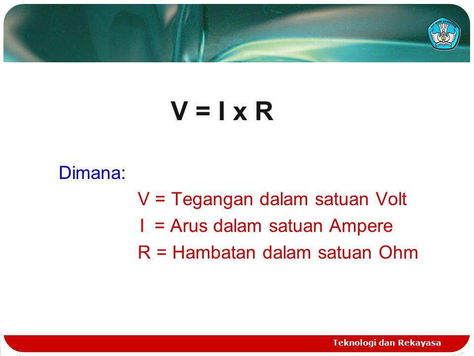 V = I x R Dimana: V = Tegangan dalam satuan Volt